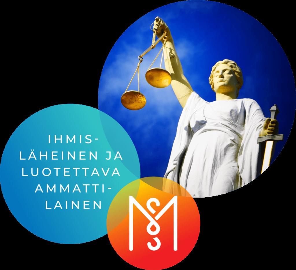 Lakiasiaintoimisto Mykkänen. Ihmisläheinen lakimies Helsinki. Ihmisläheinen ja luotettava ammattilainen. Yrityksen tunnus ja kuva oikeuden jumalattaresta.